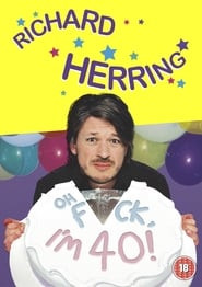 Richard Herring: Oh Fuck, I'm 40!