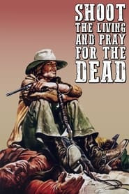 Shoot the Living and Pray for the Dead