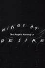 Wings of Desire: The Angels Among Us