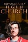 Trevor Moore: High In Church