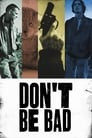 Don't Be Bad