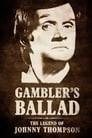 Gambler's Ballad: The Legend of Johnny Thompson