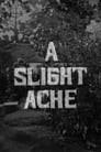A Slight Ache