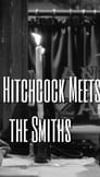Mr. Hitchcock Meets the Smiths
