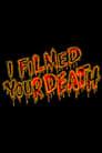 I Filmed Your Death