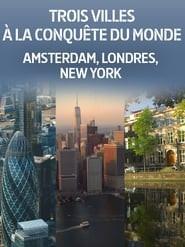 Trois villes à la conquête du monde : Amsterdam, Londres, New York